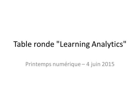 Table ronde Learning Analytics Printemps numérique – 4 juin 2015.