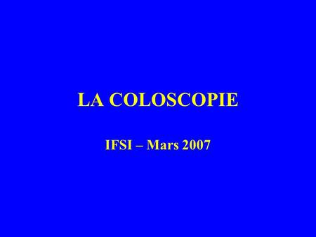 LA COLOSCOPIE IFSI – Mars 2007.