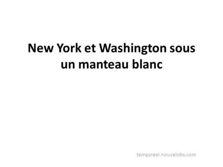 New York et Washington sous un manteau blanc tempsreel.nouvelobs.com.