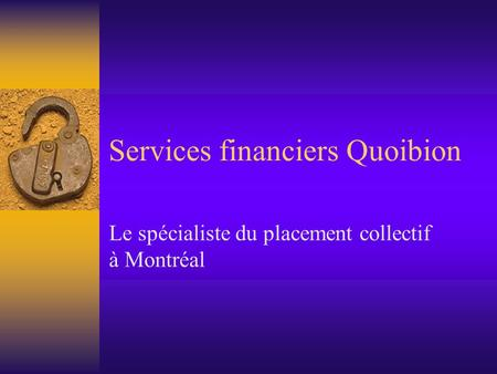 Services financiers Quoibion Le spécialiste du placement collectif à Montréal.