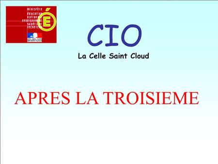 CIO La Celle Saint Cloud APRES LA TROISIEME.