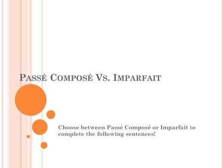P ASSÉ C OMPOSÉ V S. I MPARFAIT Choose between Passé Composé or Imparfait to complete the following sentences!