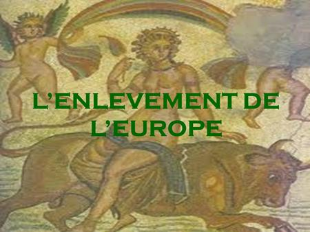 L'ENLEVEMENT DE L'EUROPE