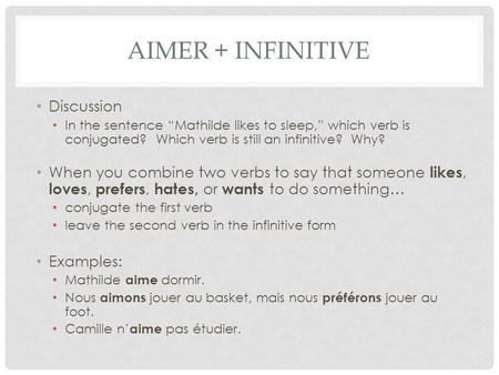 "AIMER + INFINITIVE Discussion In the sentence ""Mathilde likes to sleep,"" which verb is conjugated? Which verb is still an infinitive? Why? When you combine."