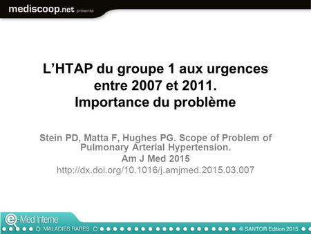 L'HTAP du groupe 1 aux urgences entre 2007 et 2011. Importance du problème Stein PD, Matta F, Hughes PG. Scope of Problem of Pulmonary Arterial Hypertension.
