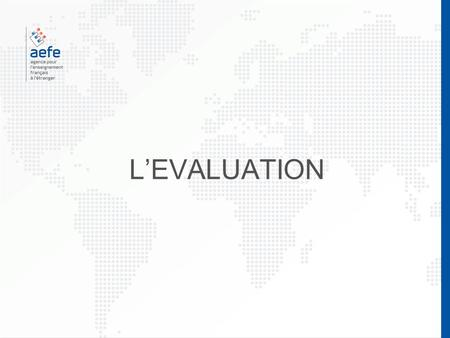 L'EVALUATION. L'évaluation positive « Evaluer » et « noter »