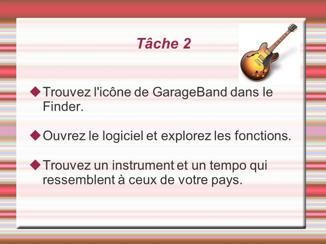 Tâche 3 À l aide de Garage Band, créez une trame sonore d une durée de 30 à 45 secondes.