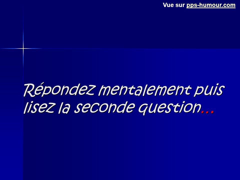 Répondez mentalement puis lisez la seconde question… Vue sur pps-humour.compps-humour.com