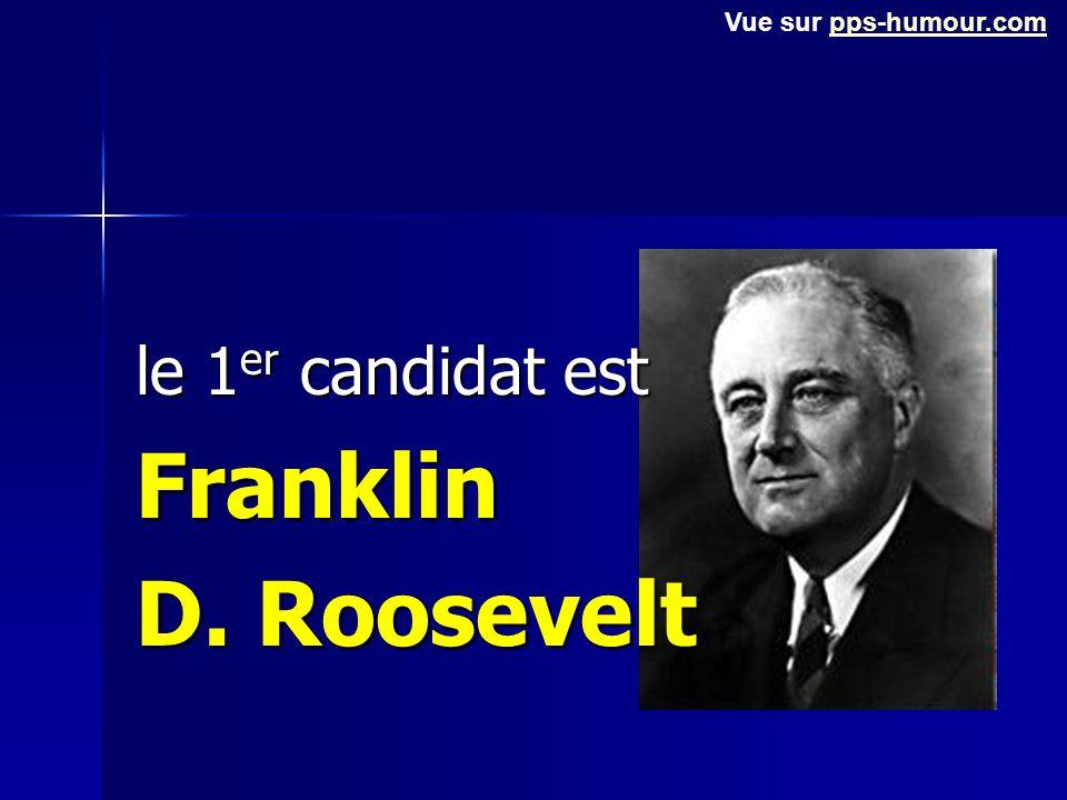 le 1er candidat est Franklin D. Roosevelt Vue sur pps-humour.compps-humour.com