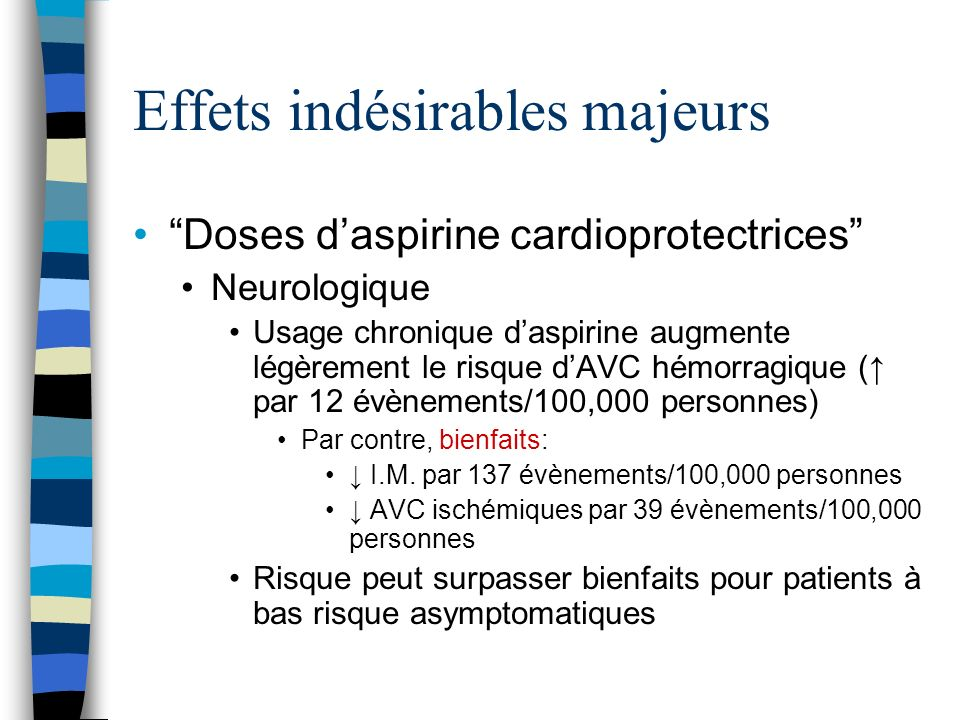 Effets indésirables majeurs Neurologique (suite) Risque peut surpasser bienfaits chez patients à bas risque asymptomatiques i.e.