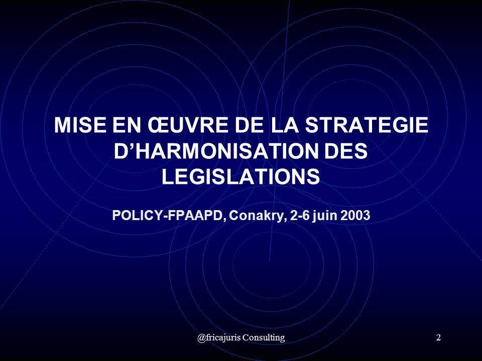 @fricajuris Consulting3 Mise en œuvre de la stratégie dharmonisation des législations en matière de SSR (niveau national) Objectif : Créer un cadre juridique institutionnel favorable à la santé en général et à la SSR en particulier au (PAYS X) Actions : 1.