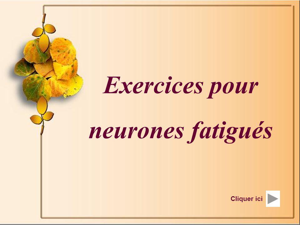 Exercices pour neurones fatigués Cliquer ici