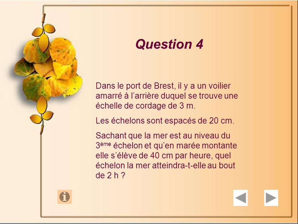 Question 4 Dans le port de Brest, il y a un voilier amarré à larrière duquel se trouve une échelle de cordage de 3 m.