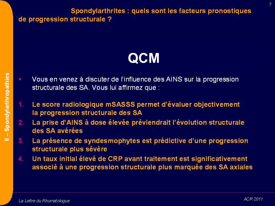 mSASSS Modified Stoke ankylosing Spondylitis Spine Score Sacro-iliaques, coxofémorales, rachis lombaire et cervical Scoring : 0 (normal) à 3 (syndesmophytes pontants) Résultat de 0 à 72