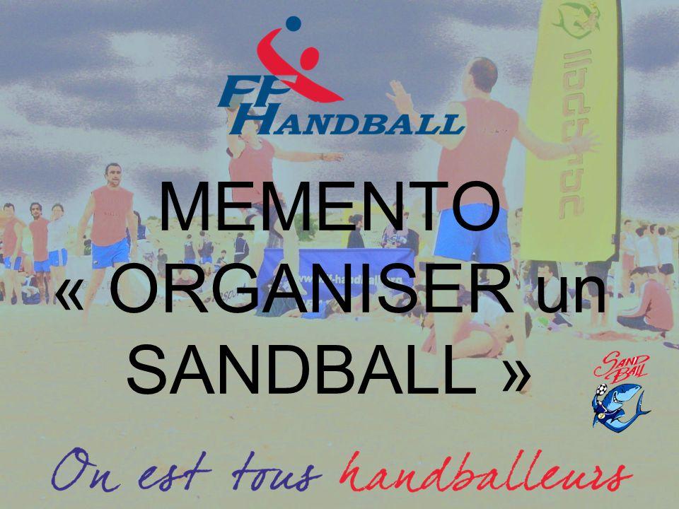 Ce mémento recense les différentes demandes à formaliser afin dorganiser votre tournoi ou manifestation de Sandball.