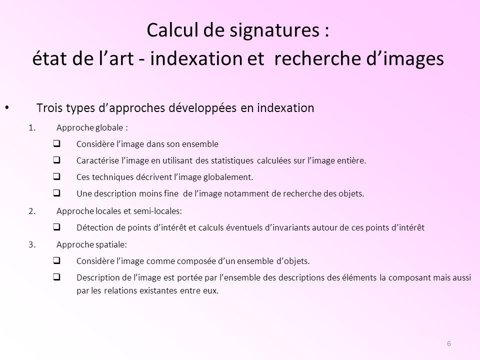 7 Approche globale la d é marche d une recherche par l exemple : Calcul de signatures : état de lart - indexation et recherche dimages