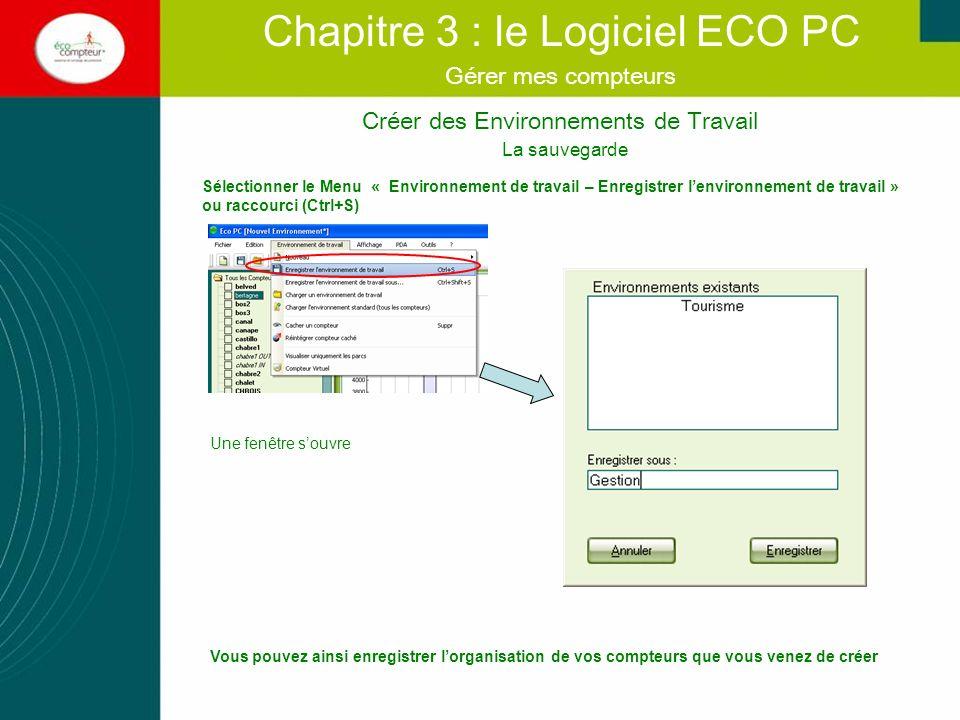 Créer des Environnements de Travail Chapitre 3 : le Logiciel ECO PC Gérer mes compteurs Charger un environnement existant Au lancement dEco PC, le dernier environnement de travail utilisé avant fermeture est chargé.