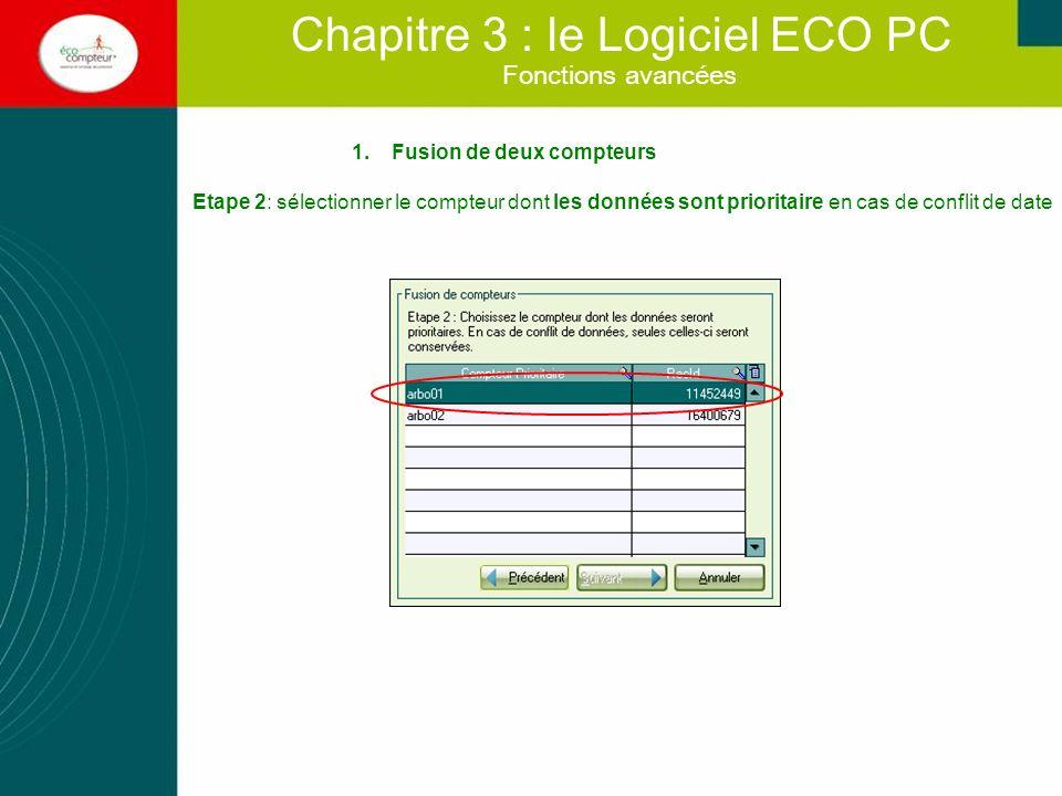 Fonctions avancées Chapitre 3 : le Logiciel ECO PC 1.Fusion de deux compteurs Etape 3: sélectionner le compteur dont vous voulez conserver le nom ATTENTION Le compteur à conserver est le dernier que vous avez nommé sur le Pocket PC!