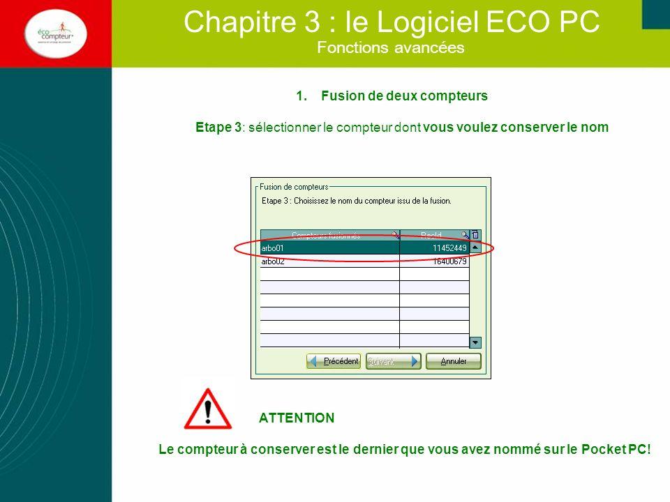 Fonctions avancées Chapitre 3 : le Logiciel ECO PC 1.Fusion de deux compteurs Etape 4: Valider lopération en cliquant sur « Terminer » Comme indique le message, la fusion est IRREVERSIBLE