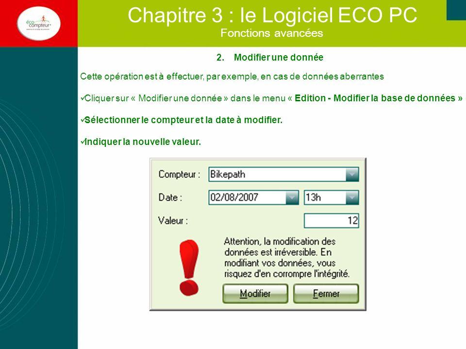 Fonctions avancées Chapitre 3 : le Logiciel ECO PC 3.Supprimer des données sur une période définie Cliquer sur « Supprimer des données » dans le menu « Edition - Modifier la base de données » Sélectionner le compteur puis les dates à supprimer.