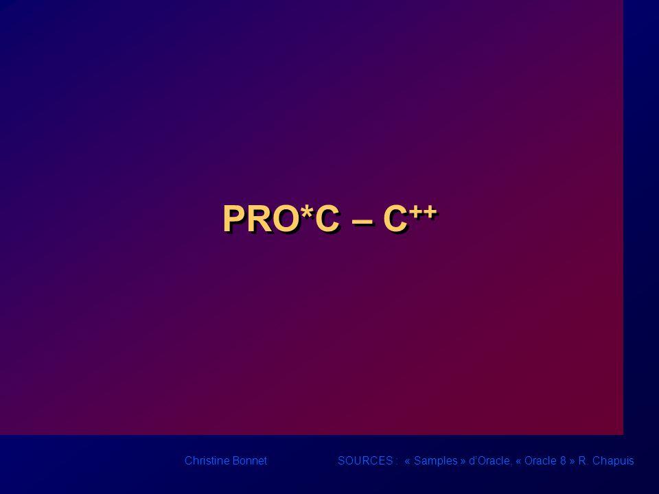 I-2 Christine Bonnet PRO*C Incorporation dordres SQL dans un programme écrit en langage C Ordres SQL intégrés Ordres SQL intégrés Une phase de pré-compilation prend en charge la transformation des ordres SQL en appel OCI (Oracle Call Interface).
