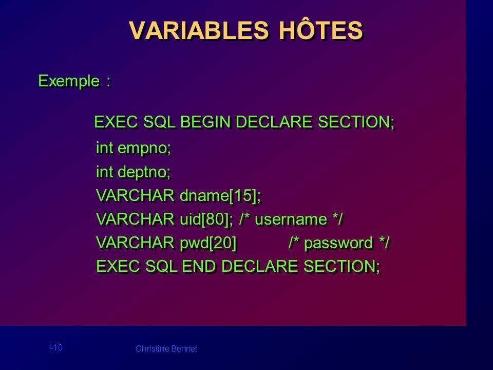I-11 Christine Bonnet VARIABLES HÔTES TYPE VARCHAR : VARCHAR nom_variable[longueur]; Pseudo-type permettant de définir des variables de communication pour manipuler des chaînes de caractères de longueur variable.