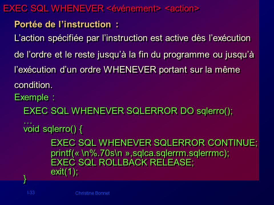I-34 Christine Bonnet GESTION DES TRANSACTIONS Validation EXEC SQL COMMIT WORK [RELEASE]; Annulation EXEC SQL ROLLBACK WORK [RELEASE]; Gestion des transactions avec points de reprise EXEC SQL ROLLBACK TO SAVEPOINT nom; EXEC SQL SAVEPOINT nom; RELEASE : permet de libérer les ressources (verrous, curseurs, …) et de déconnecter lutilisateur.