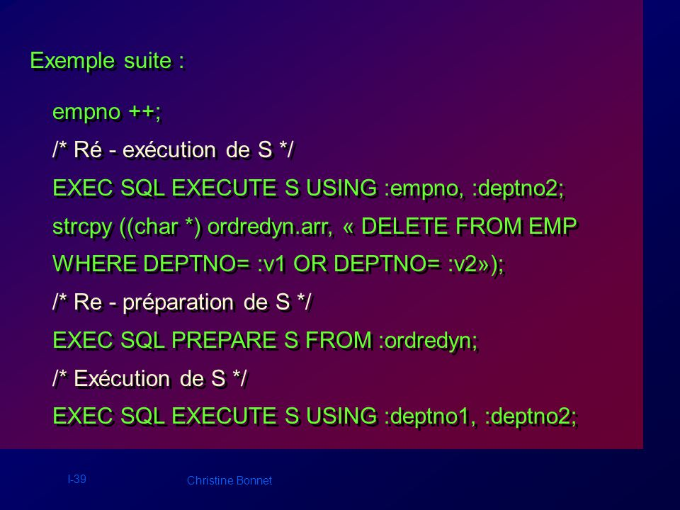 I-40 Christine Bonnet ORDRE SQL SELECT, avec ou sans variable hôte de paramétrage : ORDRE SQL SELECT, avec ou sans variable hôte de paramétrage : Les attributs projetés et les conditions de sélection sont connus à lavance.