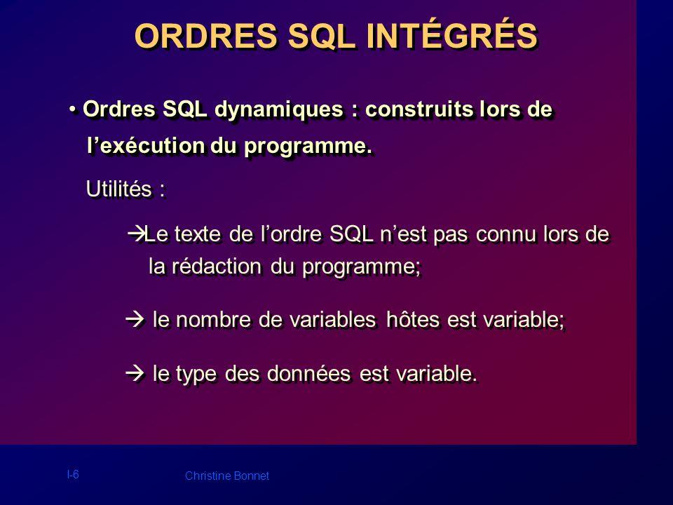 I-7 Christine Bonnet Processus de développement SOURCE Pré-compilation PRO*C SOURCE modifiée Compilateur OBJET Bibliothèque sous-programmes Bibliothèque sous-programmes Éditeur de liens EXÉCUTABLE Chaque ordre SQL est remplacé par un appel à un sous-programme de la librairie Oracle