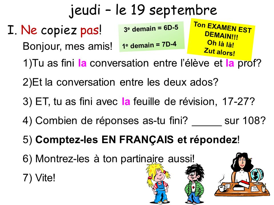 17) To ask a teacher or a group of people their name(s): 17A) Excusez-moi, Mme, mais comment vous appelez-vous.