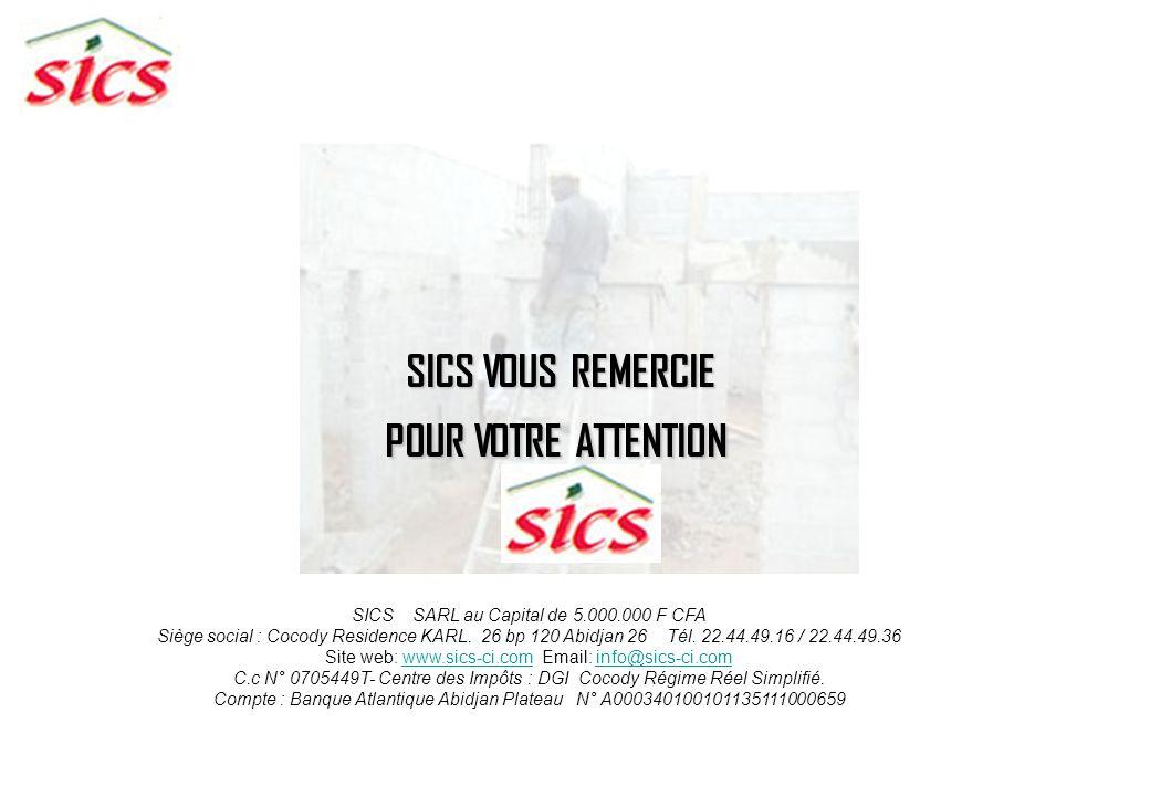 SICS VOUS REMERCIE POUR VOTRE ATTENTION SICS SARL au Capital de 5.000.000 F CFA Siège social : Cocody Residence KARL.
