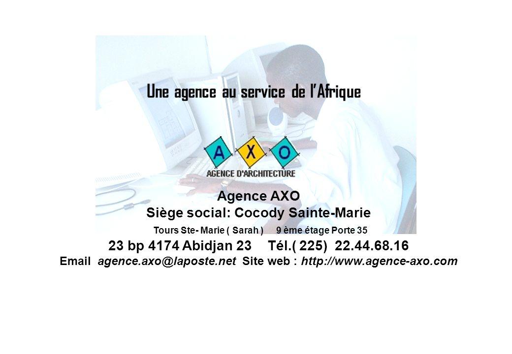 Une agence au service de lAfrique Agence AXO Siège social: Cocody Sainte-Marie Tours Ste- Marie ( Sarah ) 9 ème étage Porte 35 23 bp 4174 Abidjan 23 Tél.( 225) 22.44.68.16 Email agence.axo@laposte.net Site web : http://www.agence-axo.com
