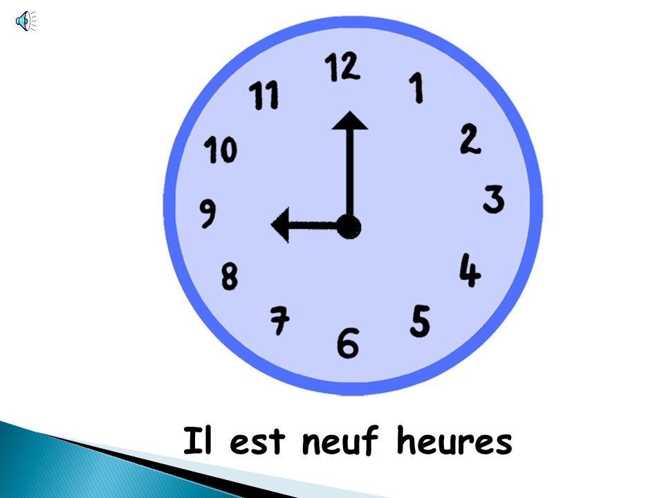 Il est neuf heures