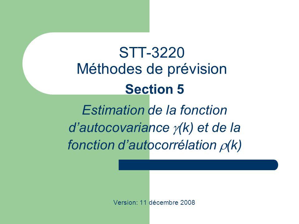 STT-3220; Méthodes de prévision 2 Cas où la moyenne est connue On veut estimer, où Un estimateur naturel de repose sur