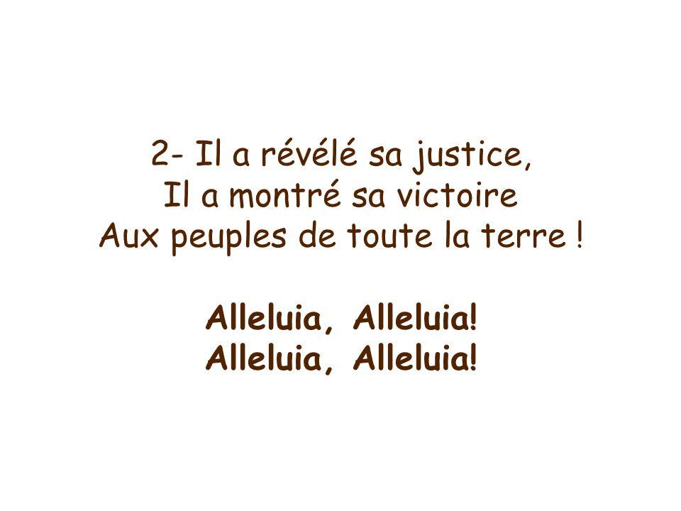 3- Il sest rappelé sa Promesse, Il a montré sa tendresse Envers les enfants de son peuple Alleluia, Alleluia!