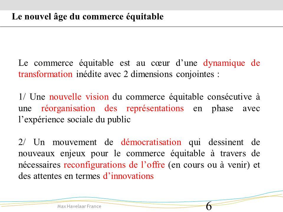 Max Havelaar France 7 La réorganisation des représentations du commerce équitable est en lien avec lexpérience sociale actuelle, marquée par la crise économique.