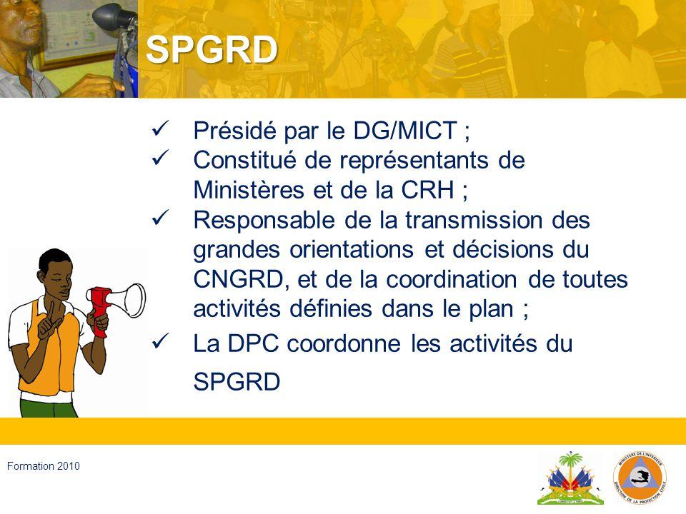 Haïti, septembre 2008 Formation 2010 COU Entité ad-hoc activée en cas de désastres (imminents) ; Constitué de représentants de plusieurs Ministères concernés et de la CRH ; Responsable de la promotion, de la planification, du maintien et de la coordination des opérations de réponse aux désastres, à tous les niveaux ; Les activités sont coordonnées par la DPC/MICT
