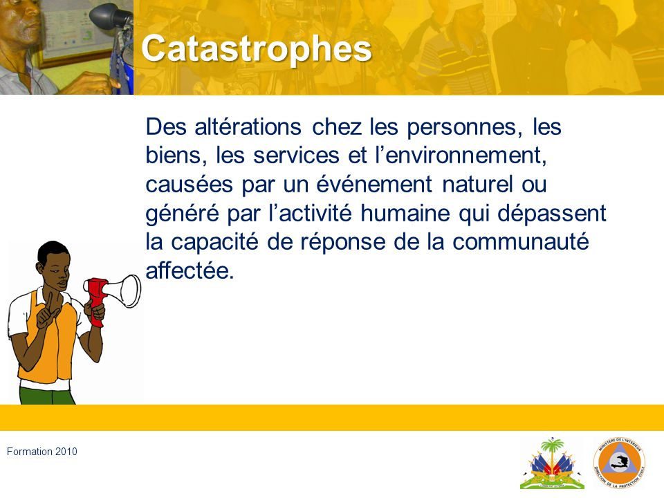 Haïti, septembre 2008 Formation 2010 Urgence Événement adverse qui peut être résolu avec les ressources que la communauté possède.
