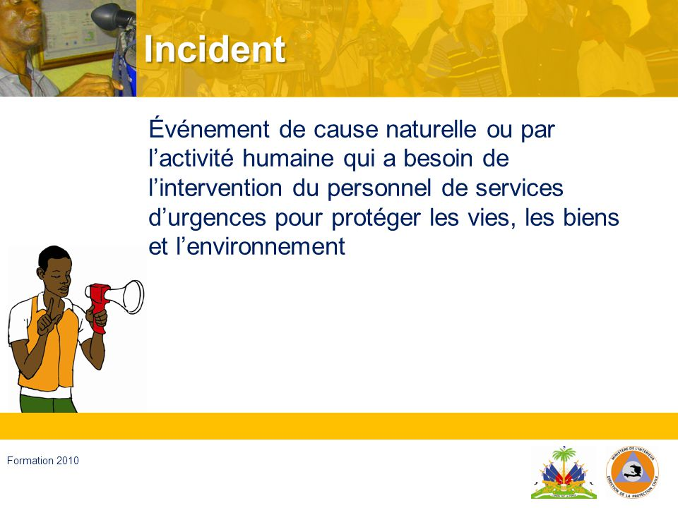 Haïti, septembre 2008 Formation 2010 Gestion des risques (GR) Composante du système social constituée par un processus efficace de planification, dorganisation, de direction et de contrôle dirigé à lanalyse et à la réduction des risques, la gestion des événements adverses et la récupération face à ceux qui se sont déjà passés.
