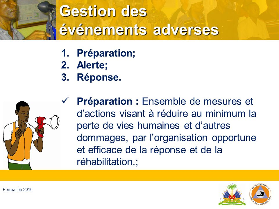 Haïti, septembre 2008 Formation 2010 Gestion des événements adverses Alerte : État déclaré dans le but de prendre les précautions spécifiques à cause de la probable ou prochaine apparition dun événement adverse ;