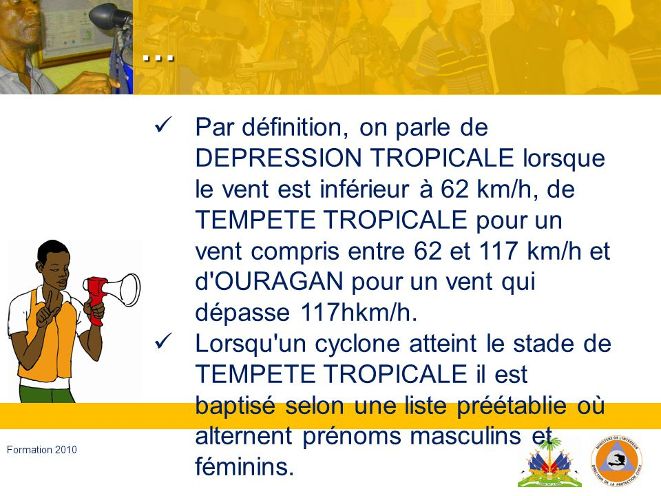 Haïti, septembre 2008 Formation 2010 Conditions de formation Un cyclone se forme toujours SUR MER.