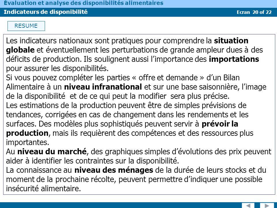 Ecran 21 of 22 Évaluation et analyse des disponibilités alimentaires Indicateurs de disponibilité POUR EN SAVOIR PLUS Ressources en ligne : FAO (2004).