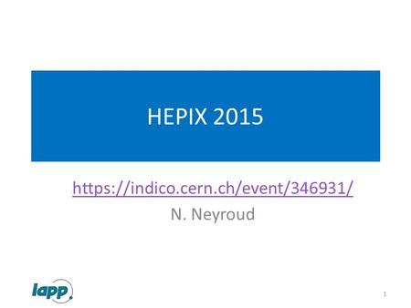 HEPIX 2015 https://indico.cern.ch/event/346931/ N. Neyroud 1.