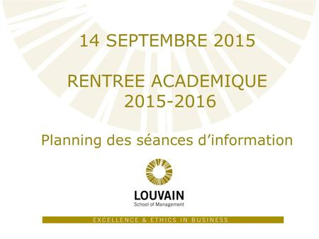 1 14 SEPTEMBRE 2015 RENTREE ACADEMIQUE 2015-2016 Planning des séances d'information.