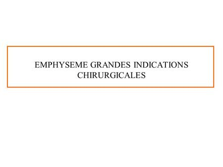 EMPHYSEME GRANDES INDICATIONS CHIRURGICALES