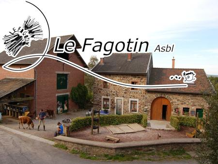 Le Fagotin : une Ferme d'Animation (1995) un Centre Nature (1997)