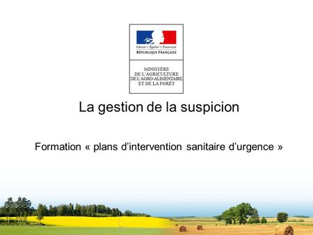 La gestion de la suspicion Formation « plans d'intervention sanitaire d'urgence »