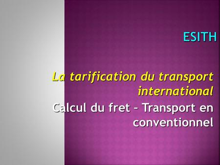 La tarification du transport international Calcul du fret – Transport en conventionnel.