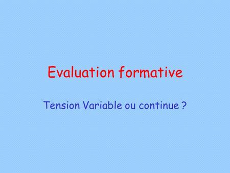 Evaluation formative Tension Variable ou continue ?