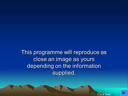 This programme will reproduce as close an image as yours depending on the information supplied. Click here.